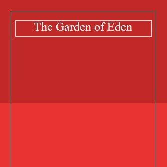 Ernest Hemingway: The Garden of Eden